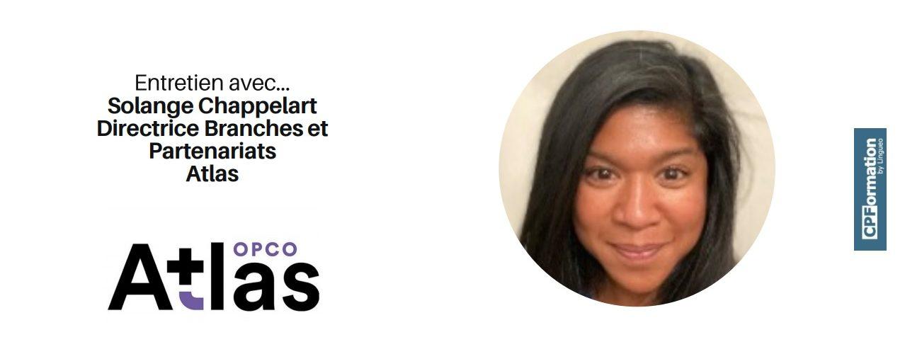 Interview de Solange Chappelart, directrice Branches et Partenariats à l'Opco Atlas